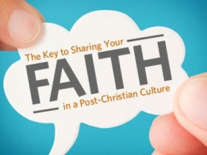 Sharing Your Faith in a Post Christian Culture