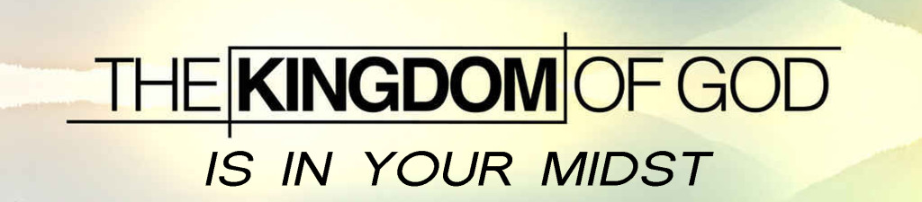 The Kingdom of God is in your midst